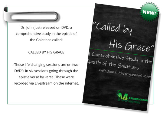 Dr. John just released on DVD, a comprehensive study in the epistle of the Galatians called:  CALLED BY HIS GRACE  These life changing sessions are on two DVD''s in six sessions going through the epistle verse by verse. These were recorded via Livestream on the internet. NEW!